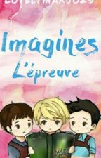 Imagine l'Épreuve ~❤️~ by LovelyMarjo29