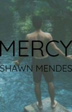 •Mercy• Shawn Mendes Fanfiction by DIPAYNE29