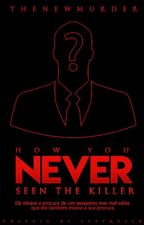 How you never seen the killer?-1° Temporada(concluida) by TheNewMurder