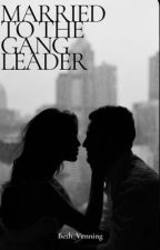 Married To The Gang Leader (2nd book) by beth_venning