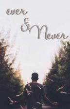 ever & Never by ____Al