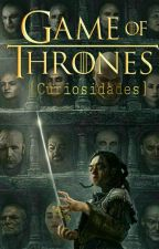 Game Of Thrones Curiosidades  by AlisonArianne