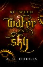 Between Water and Sky | Steam Wars Book One by letusfallup