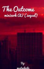The Outcome -minizerk AU- (sequel) by mustachioliz