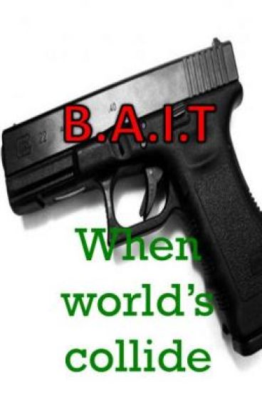B.A.I.T: When world's collide