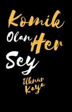 KOMİK OLAN HER ŞEY by IlknurKaya17