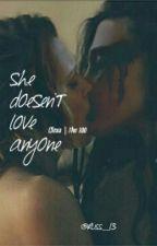 SHE DOESEN'T LOVE ANYONE | Clexa, The 100 © by caroldanvers-