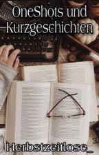 OneShot- und Kurzgeschichtensammlung by Herbstzeitlose_