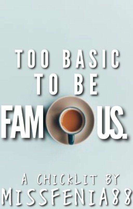 Too Basic To Be Famous by missfenia88