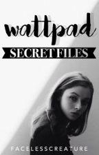 Wattpad Secret Files by facelesscreature