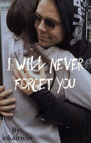 I will never forget you. ~A.I