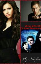 Skylar Gilbert (Book # 1) [A Klaus Mikaelson Fan Fiction] by SkylarFerris