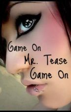 Game On Mr. Tease, Game On. by ChellyWelly97