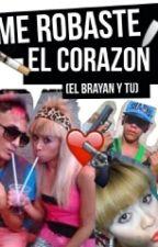 Me Robaste El Corazon (el Brayan Y Tu) by Mija_Power