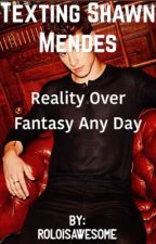Texting Shawn Mendes: Reality over Fantasy any day by roloisawesome