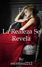La Realeza Se Revela  by escritora2212