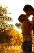 ❤ Mi gran amor ❤ by ShirlyVenturaIbarra