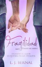 Fragilidad [Estados del amor I] © by LJBernalS