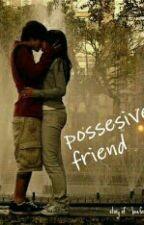 Possesive Friend by bebzyu