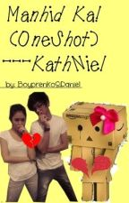 Manhid Ka (One Shot) -- KathNiel by http_kbdp