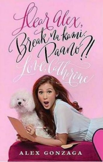 Dear Alex, Break na kami. Paano?! Love, Catherine.