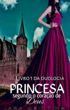 Princesa Segundo o Coração de Deus ♕Livro 1 ♕[PAUSADO] by IaraCristinaWJ