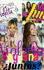 Violetta Y soy Luna¿Juntos?  by MorochaaaOmg