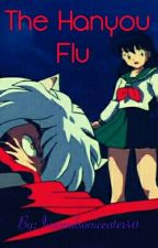 The Hanyou Flu  by inusoulsoniceater40