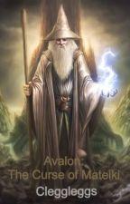 Avalon: The Curse of Mateiki by cleggleggs
