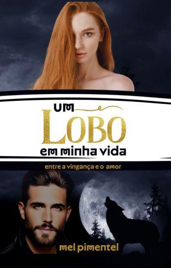 """Entre a vingança e o amor """" Um Lobo Em Minha Vida """""""