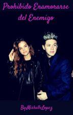 Prohibido enamorarse del enemigo♥' (Niall y tu) ♥' by MishelleLopez