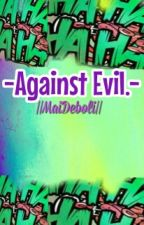-Against Evil-||MaiDeboli. by AmyFrost_