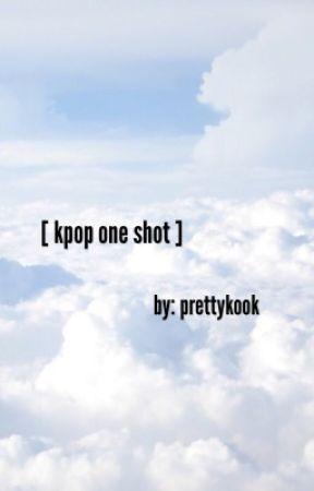 kpop one shots by sznkalani