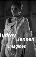 Audrey Jensen Imagines by maddiemarriiee