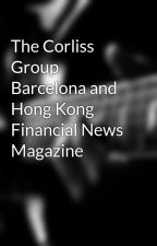 The Corliss Group Barcelona and Hong Kong Financial News Magazine by sherricide21