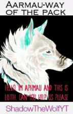 Aarmau-The way of the pack COMPLETED!! by ShadowTheWolfYT