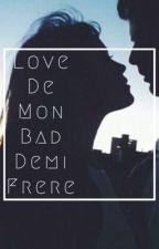 Love de mon bad demi-frère  by louisetoutcourt