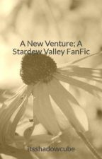 A New Venture; A Stardew Valley FanFic by eeceehoward