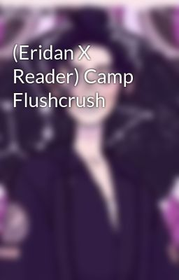 (Eridan X Reader) Camp Flushcrush