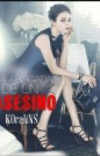 La Abogada De un ASESINO♥ by KOraliNS