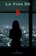 La vida de 8   [ESTÁ HISTORIA SE EDITA CONSTANTEMENTE]  by dreamaker587