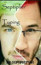 Septiplier is typing...   》#Wattys2016《 by Septipliershit