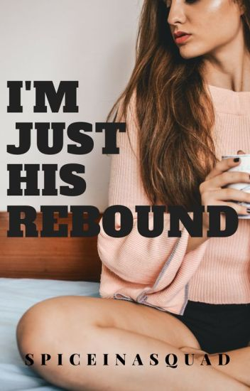 I'm Just His Rebound (On-Hold)