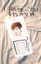 I Hate You || BTS~Taehyung FF by xBobataex