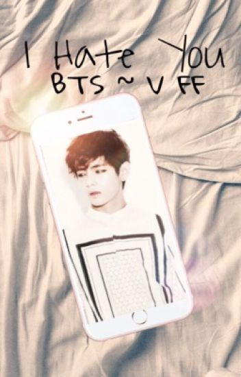 I Hate You    BTS~Taehyung FF