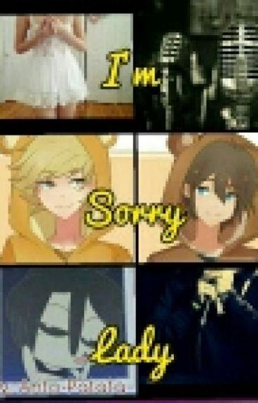 I'm sorry lady » GoldenxFreddy « »GoldenxFred« AU FNAFHS » P A U S A D A «