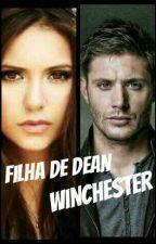 A Filha de Dean Winchester  by GeovannaKB