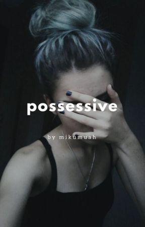Possessive |FINISHING| by mikumuah