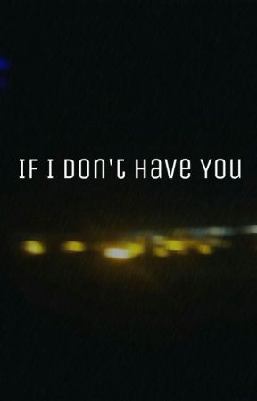 If I Don't Have You  by itssoizzy