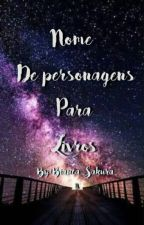 nomes de personagens para livros  by Bianca_Sakura
